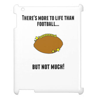 There's More To Life Than Football iPad Cases