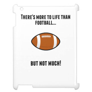 There's More To Life Than Football iPad Cover
