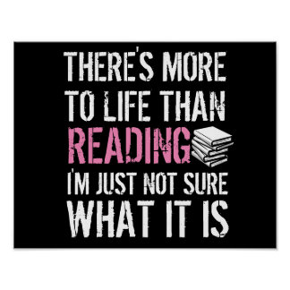 There's More to Life Than Reading (Customizable) Poster