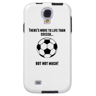 There's More To Life Than Soccer Galaxy S4 Case