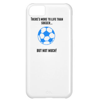 There's More To Life Than Soccer iPhone 5C Cases