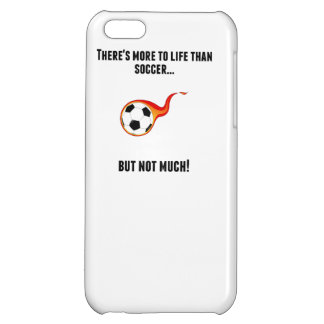 There's More To Life Than Soccer iPhone 5C Case