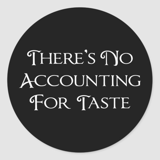 There's No Accounting For Taste Classic Round Sticker