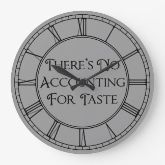 There's No Accounting For Taste Large Clock