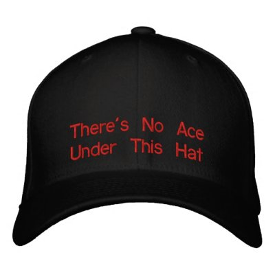 There's No Ace Under This Hat