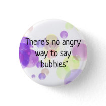 There's No Angry Way to Say Bubbles Button Pin