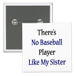 There's No Baseball Player Like My Sister Button