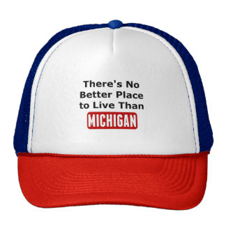 There's No Better Place to Live Than Michigan Trucker Hat