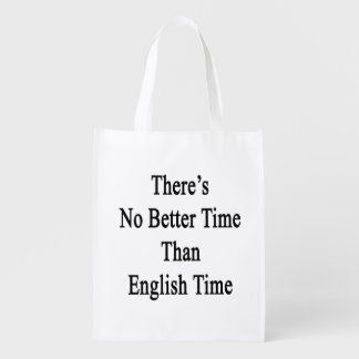 There's No Better Time Than English Time Reusable Grocery Bag