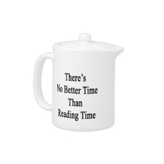 There's No Better Time Than Reading Time Teapot