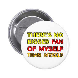 There's no bigger fan of myself than myself pinback button