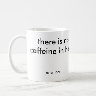 There's no Caffeine, Anymore Coffee Mug