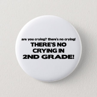 There's No Crying - 2nd Grade Pinback Button