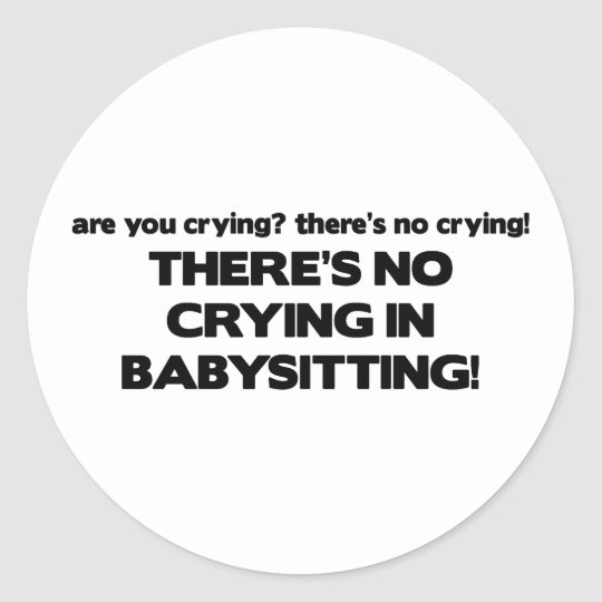 There's No Crying In Babysitting Classic Round Sticker
