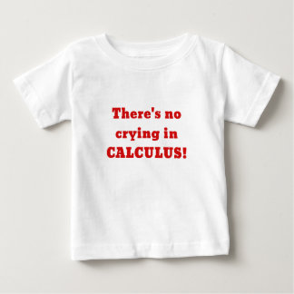 Theres No Crying in Calculus Baby T-Shirt