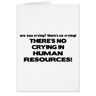 There's No Crying in Human Resources Greeting Card