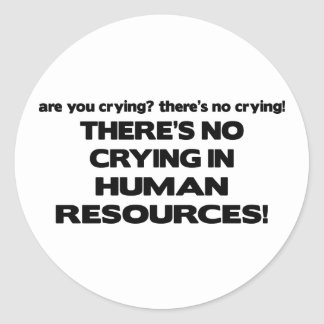 There's No Crying in Human Resources Classic Round Sticker