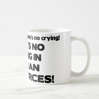 There's No Crying in Human Resources Classic White Coffee Mug