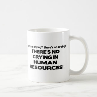 There's No Crying in Human Resources Coffee Mug