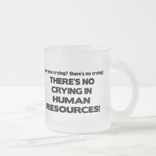 There's No Crying in Human Resources Frosted Glass Coffee Mug