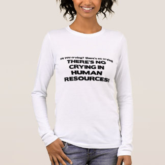 There's No Crying in Human Resources Long Sleeve T-Shirt