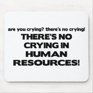 There's No Crying in Human Resources Mouse Pad