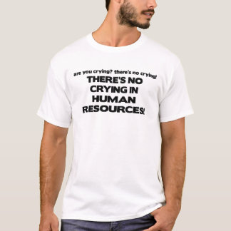There's No Crying in Human Resources T-Shirt