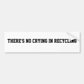 """""""There's no crying in Recycling"""" Sticker Car Bumper Sticker"""