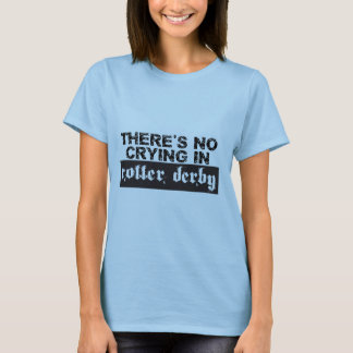 There's no crying in roller derby T-Shirt