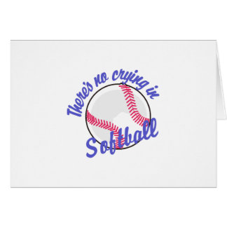 Theres No Crying In Softball Greeting Card