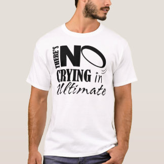 There's No crying in Ultimate T-Shirt