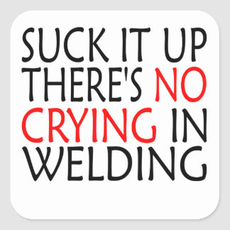 There's No Crying In Welding Square Sticker