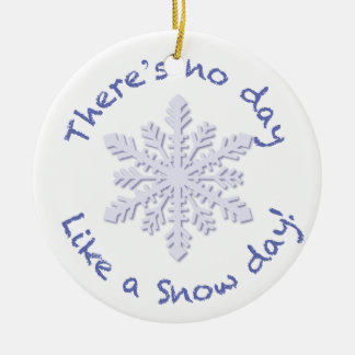 There's No Day Like a Snow Day! Ceramic Ornament