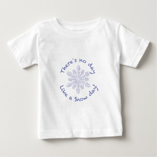There's No Day Like a Snow Day! Shirts