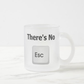 There's No Escape Frosted Glass Coffee Mug