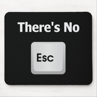 There's No Escape Mouse Pad