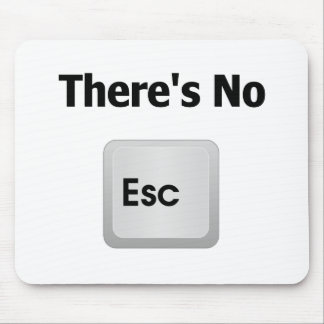 There's No Escape Mouse Pad