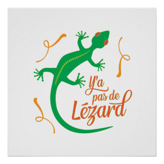 There's No Lizard - Funny French Saying Poster