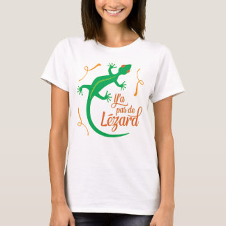 There's No Lizard - Funny French Saying T-Shirt