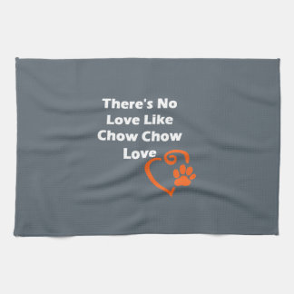There's No Love Like Chow Chow Love Kitchen Towel