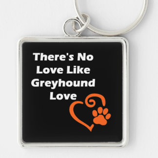 There's No Love Like Greyhound Love Keychain