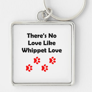 There's No Love Like Whippet Love Keychain