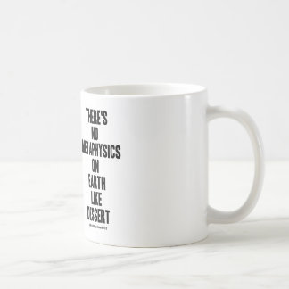 There's No Metaphysics On Earth Like Dessert Coffee Mug