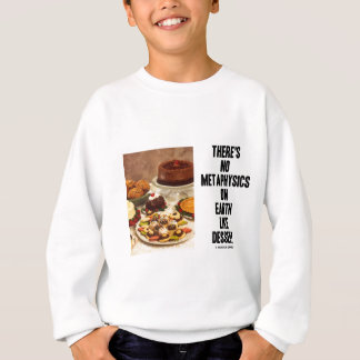 There's No Metaphysics On Earth Like Dessert Sweatshirt