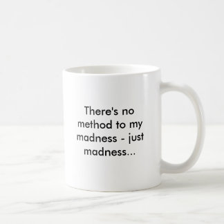 There's no method to my madness - just madness... classic white coffee mug