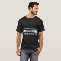 there's no need to repeat yourself i ignored you j T-Shirt