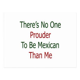 theres no one prouder to be mexican than me postcard