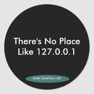 There's No Place Like 127.0.0.1 Classic Round Sticker