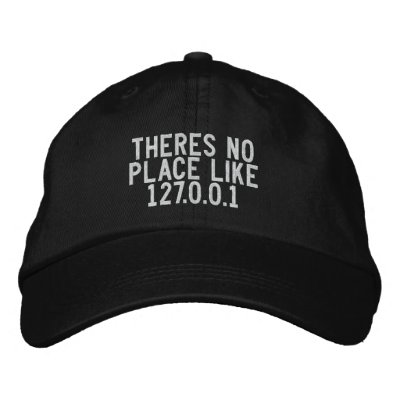 http://rlv.zcache.com/theres_no_place_like_127_0_0_1_embroidered_hat-p233077182201444024axlde_400.jpg