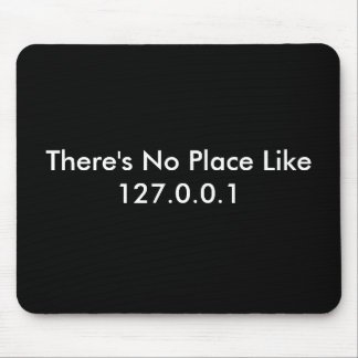 There's No Place Like 127.0.0.1 Mouse Pad